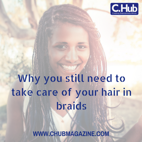 Why you still need to take care of your hair in braids