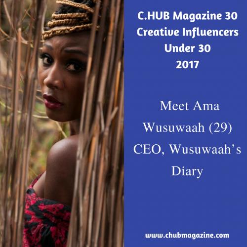 C.HUB Magazine 30 Creative Influencers Under 30, 2017: Meet Ama Wusuwaah (29); CEO, Wusuwaah's Diary