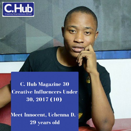 C. Hub Magazine 30 Creative Influencers Under 30, 2017 (10): Meet Innocent, Uchenna D. – 29 years old